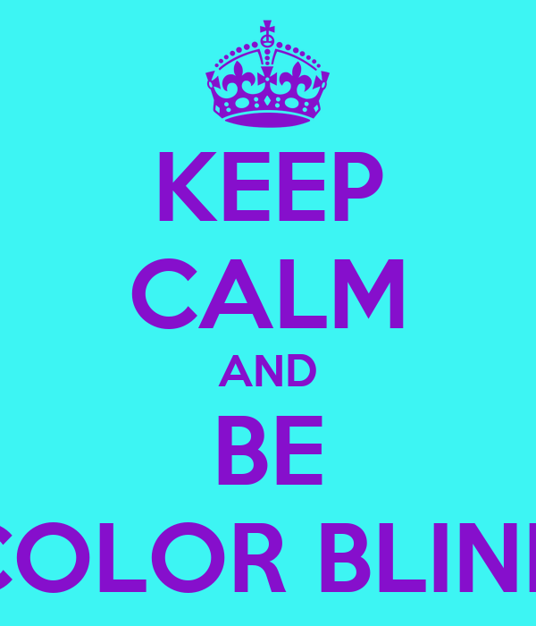 KEEP CALM AND BE COLOR BLIND