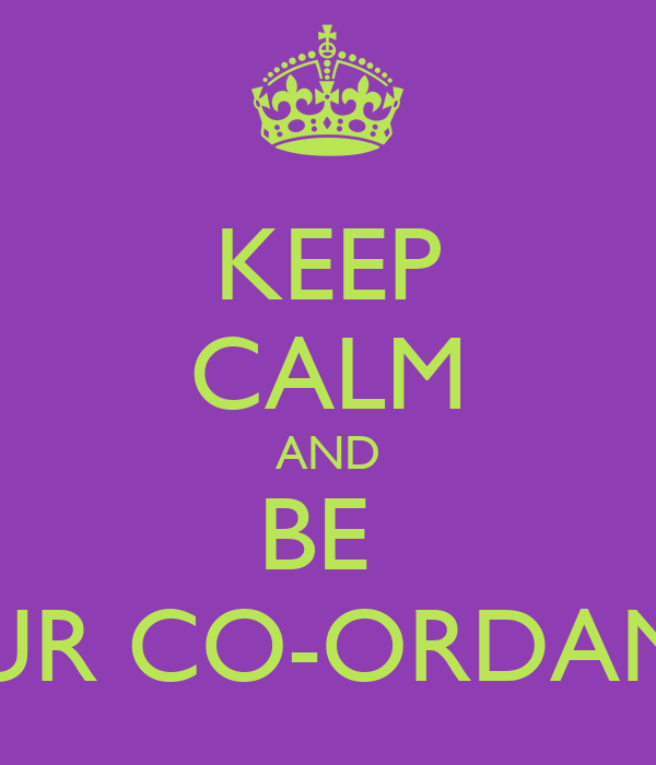 KEEP CALM AND BE  COLOUR CO-ORDANATED