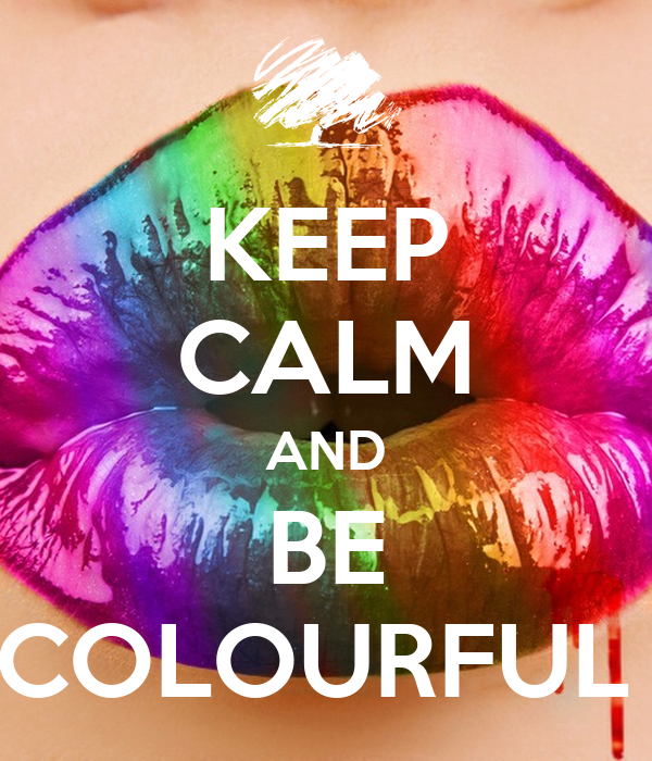 KEEP CALM AND BE COLOURFUL