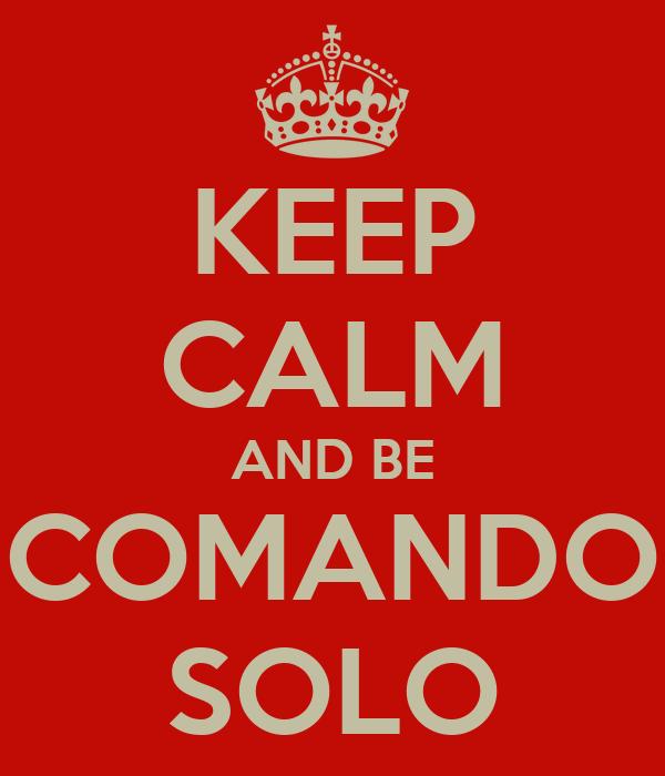 KEEP CALM AND BE COMANDO SOLO