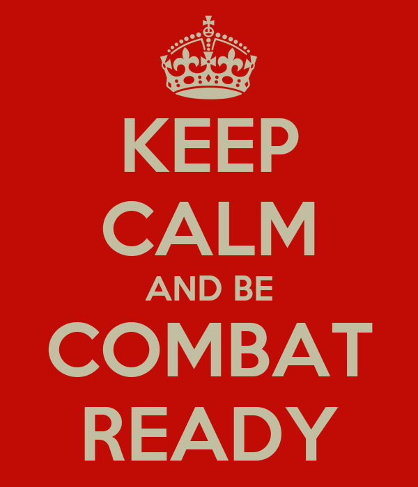 KEEP CALM AND BE COMBAT READY