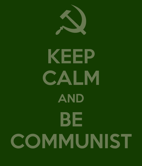 KEEP CALM AND BE COMMUNIST