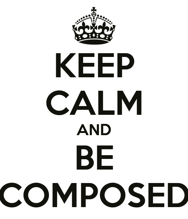 KEEP CALM AND BE COMPOSED