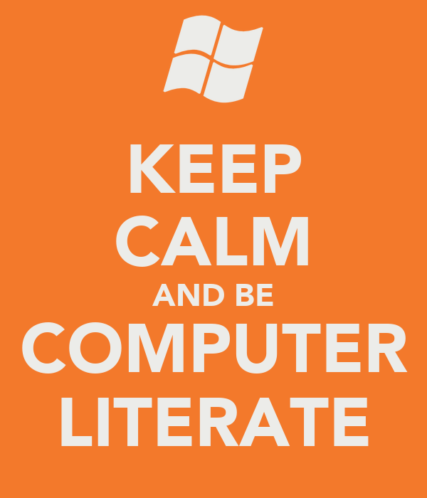 KEEP CALM AND BE COMPUTER LITERATE