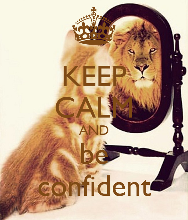 KEEP CALM AND be confident
