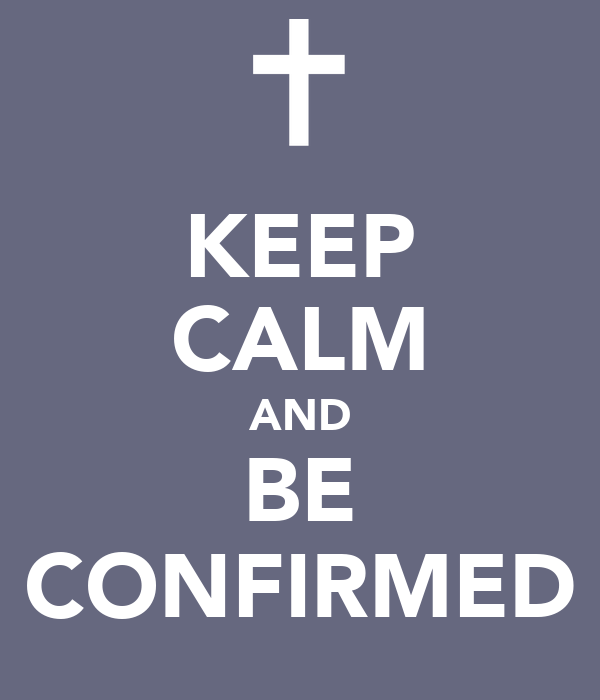 KEEP CALM AND BE CONFIRMED