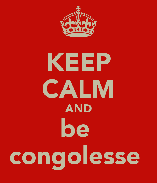 KEEP CALM AND be  congolesse