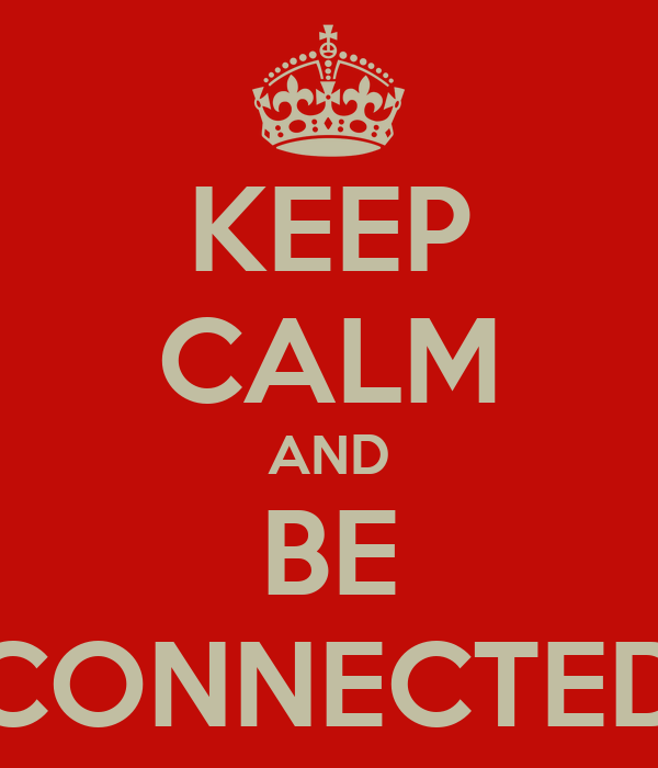 KEEP CALM AND BE CONNECTED