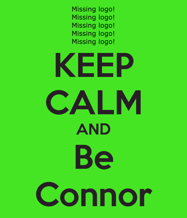 KEEP CALM AND Be Connor