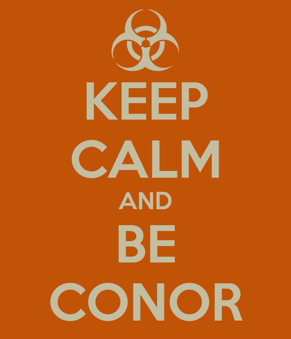 KEEP CALM AND BE CONOR