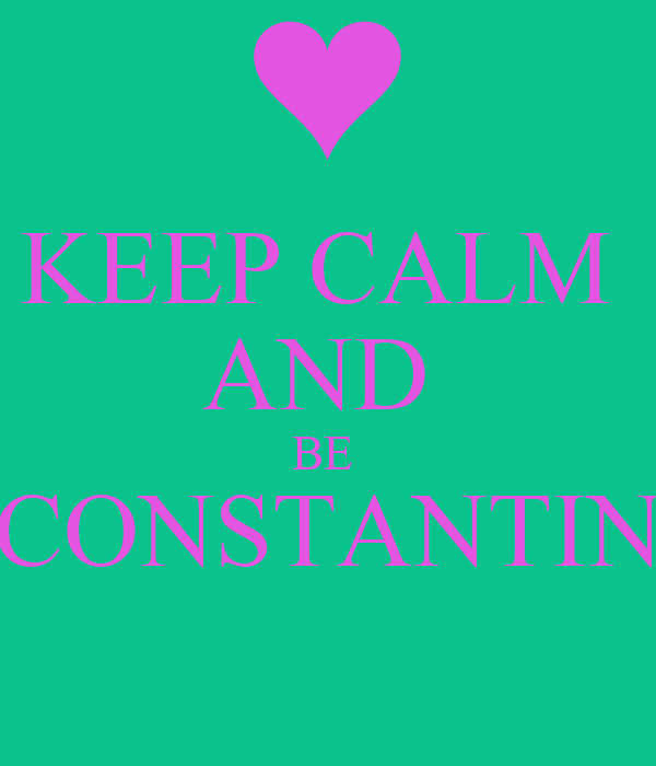 KEEP CALM  AND  BE  CONSTANTIN