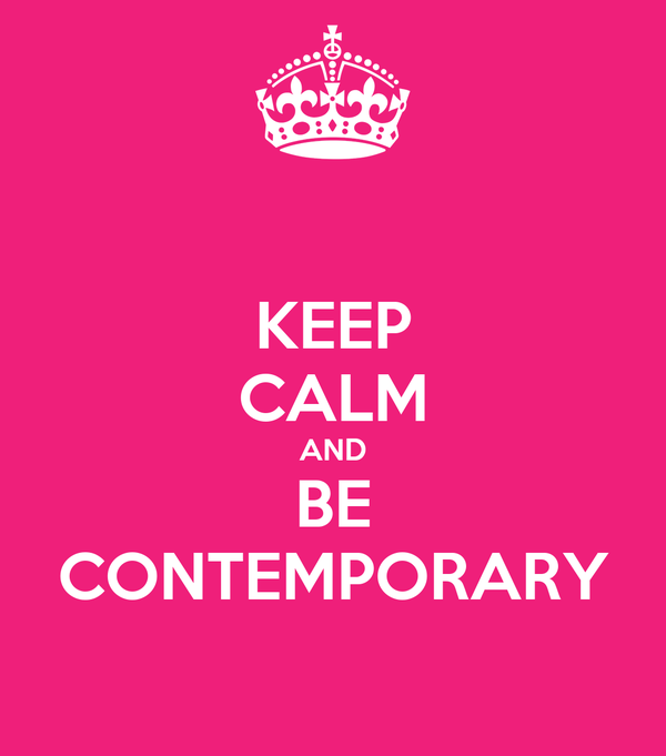 KEEP CALM AND BE CONTEMPORARY