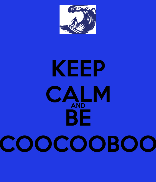 KEEP CALM AND BE COOCOOBOO