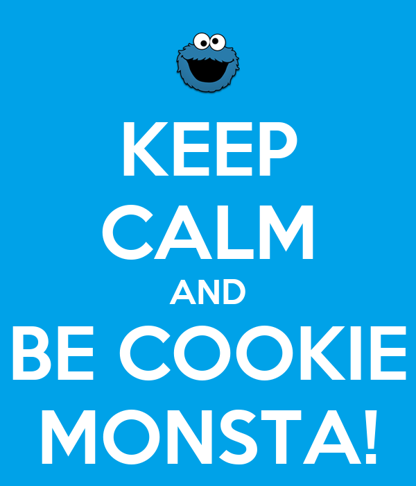 KEEP CALM AND BE COOKIE MONSTA!