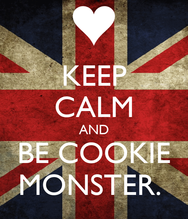KEEP CALM AND BE COOKIE MONSTER.