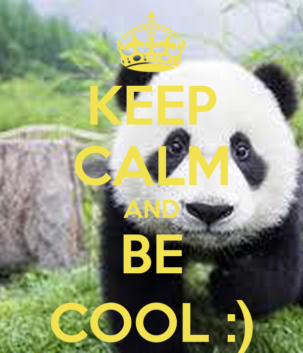 KEEP CALM AND BE COOL :)