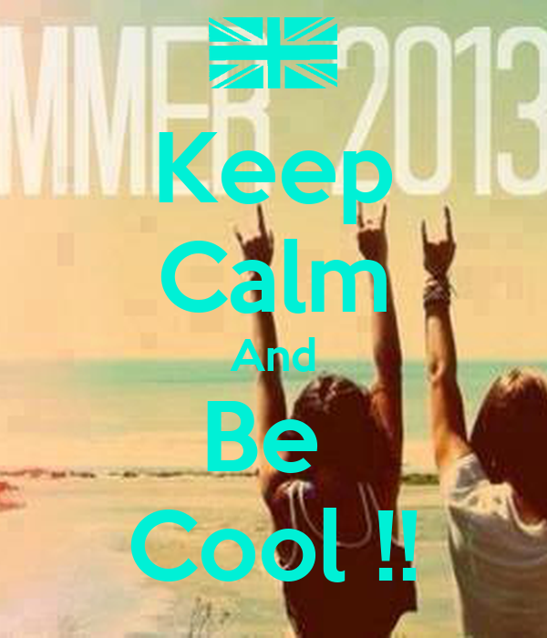 Keep Calm And Be  Cool !!