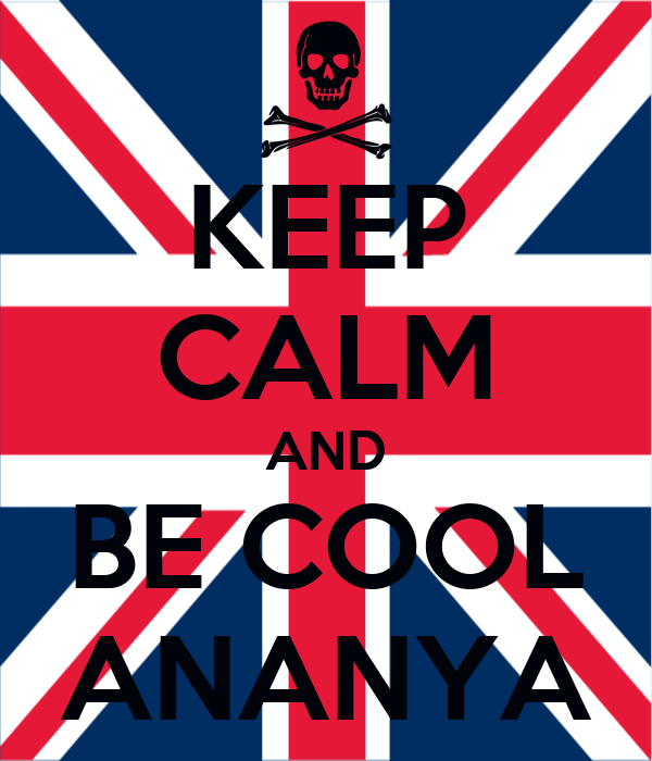 KEEP CALM AND BE COOL ANANYA