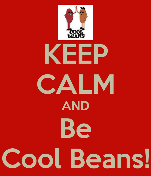 KEEP CALM AND Be Cool Beans!