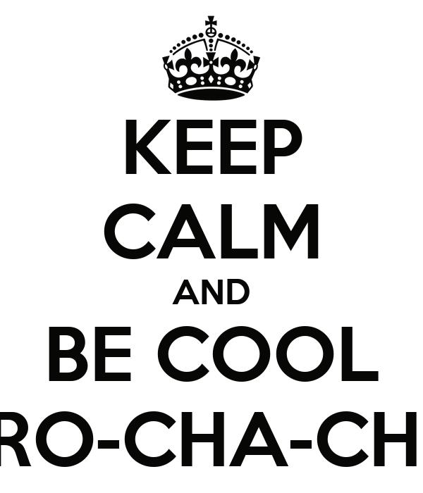 KEEP CALM AND BE COOL BRO-CHA-CHO