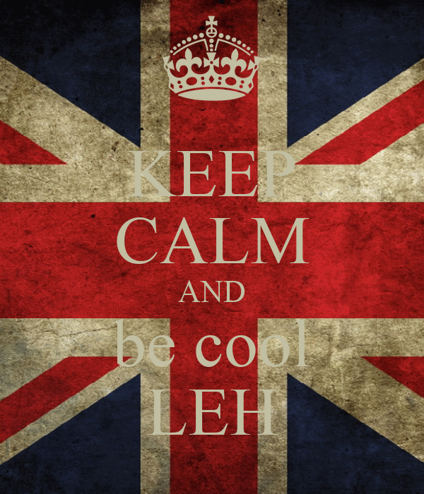 KEEP CALM AND be cool LEH