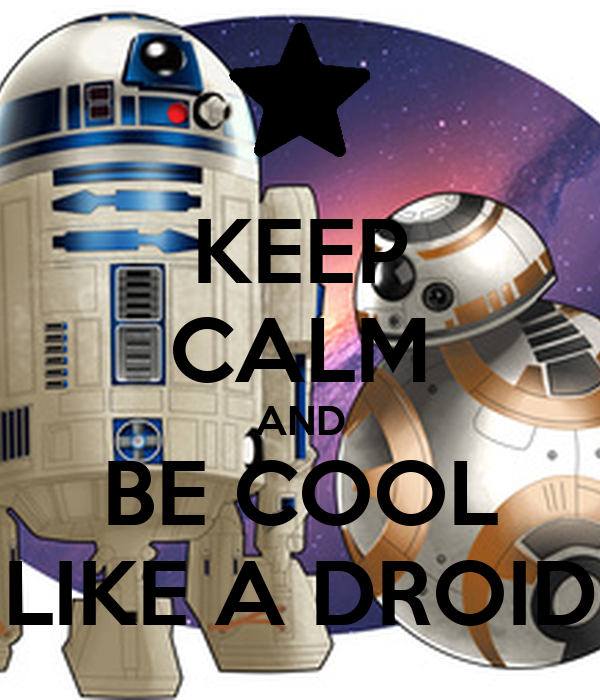 KEEP CALM AND BE COOL LIKE A DROID