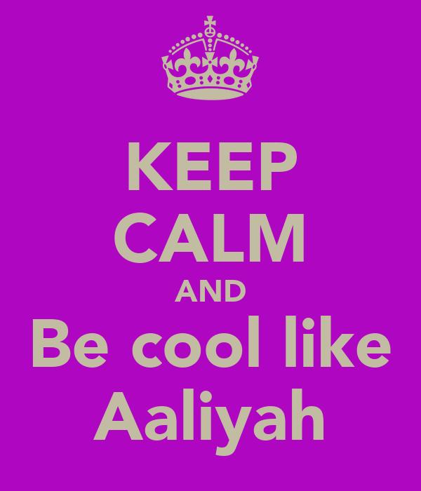 KEEP CALM AND Be cool like Aaliyah