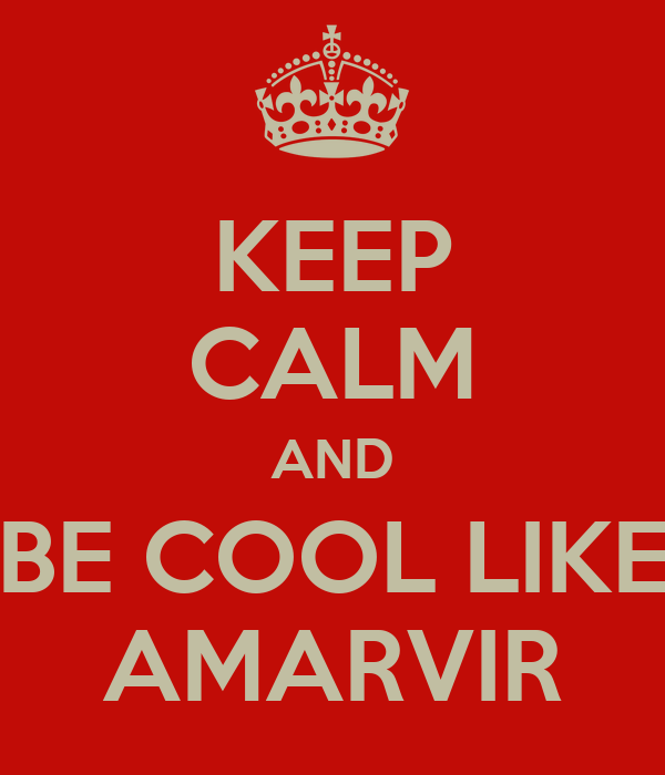 KEEP CALM AND BE COOL LIKE AMARVIR