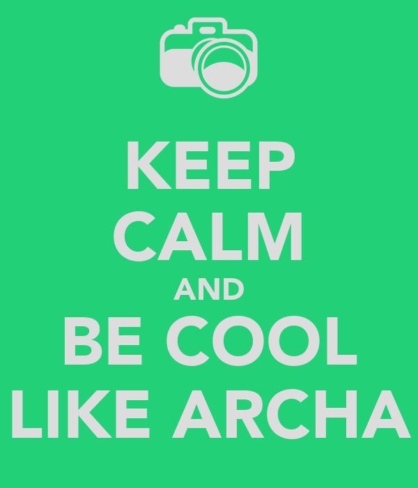 KEEP CALM AND BE COOL LIKE ARCHA