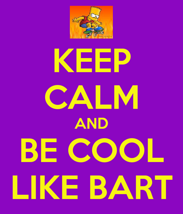 KEEP CALM AND BE COOL LIKE BART