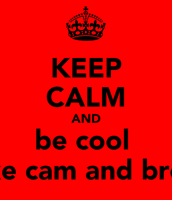 KEEP CALM AND be cool  like cam and brev