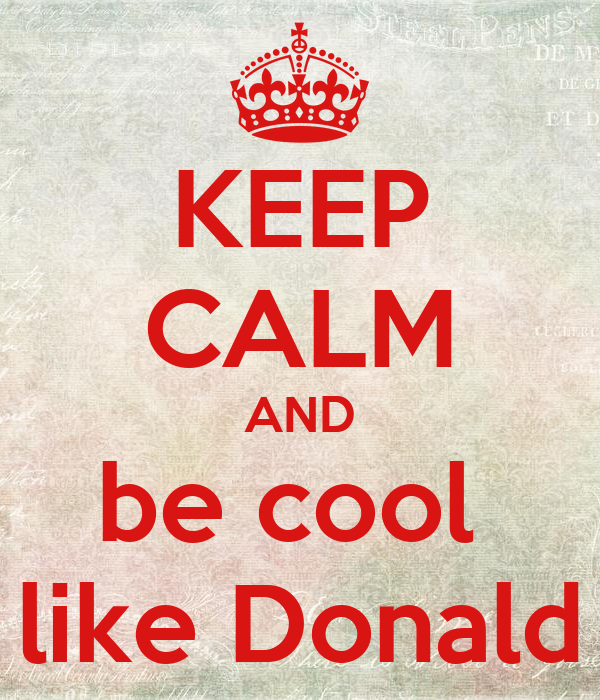 KEEP CALM AND be cool  like Donald