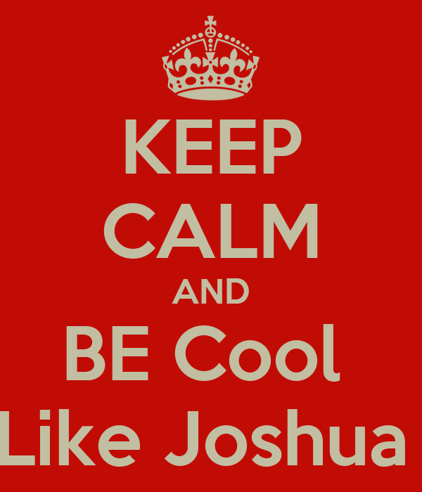 KEEP CALM AND BE Cool  Like Joshua