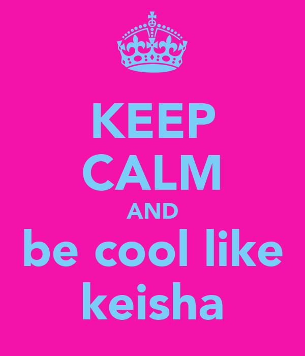 KEEP CALM AND be cool like keisha