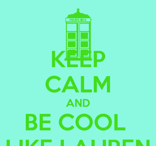 KEEP CALM AND BE COOL  LIKE LAUREN