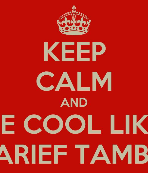 KEEP CALM AND BE COOL LIKE SHARIEF TAMBAY