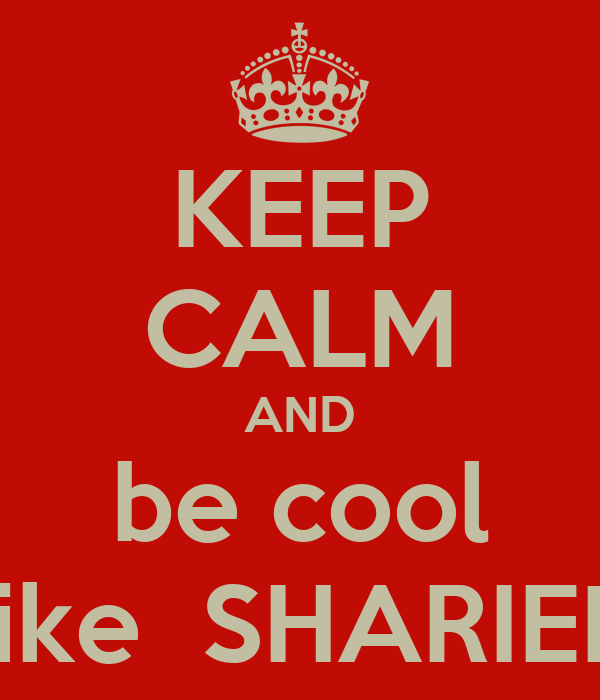 KEEP CALM AND be cool  like  SHARIEF