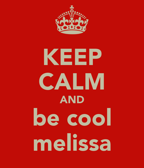 KEEP CALM AND be cool melissa