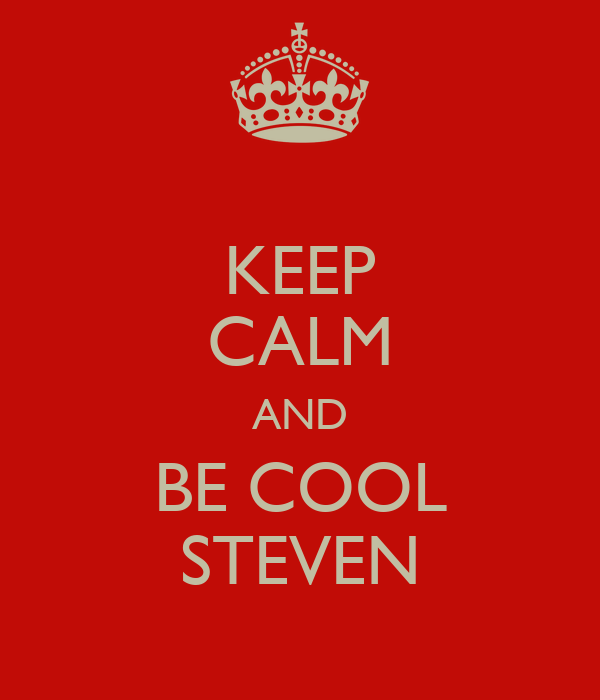 KEEP CALM AND BE COOL STEVEN