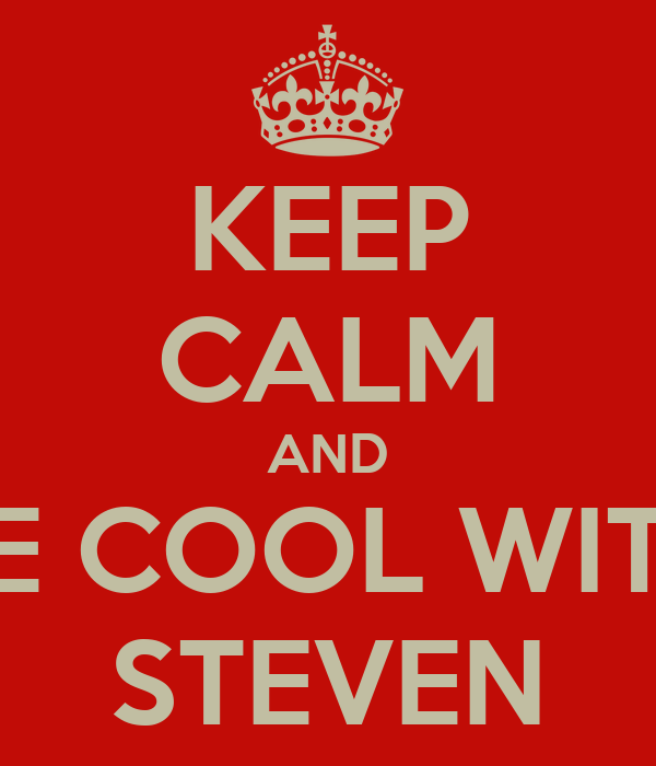 KEEP CALM AND BE COOL WITH STEVEN