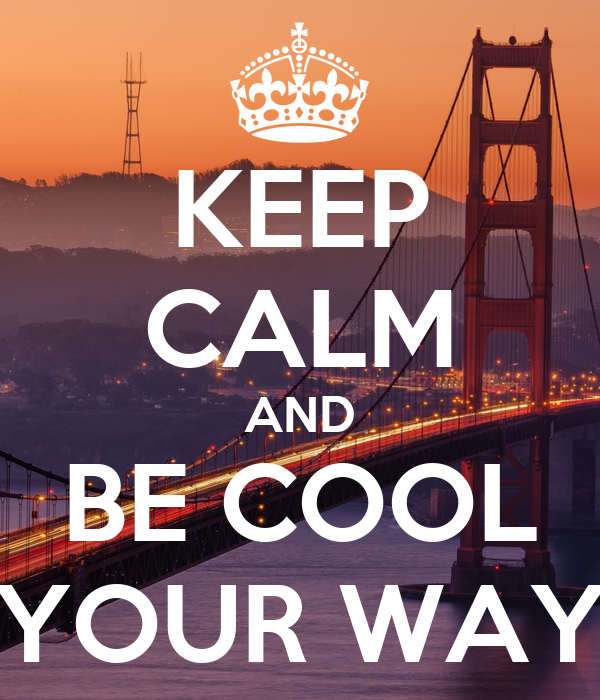 KEEP CALM AND BE COOL YOUR WAY