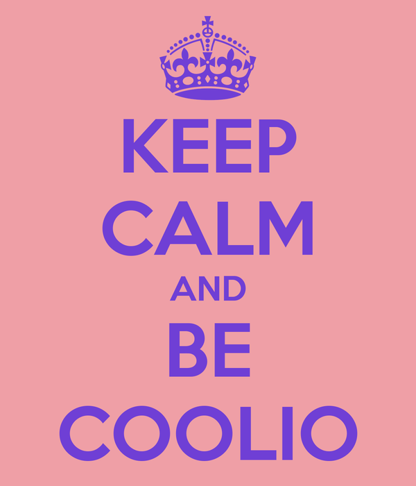 KEEP CALM AND BE COOLIO