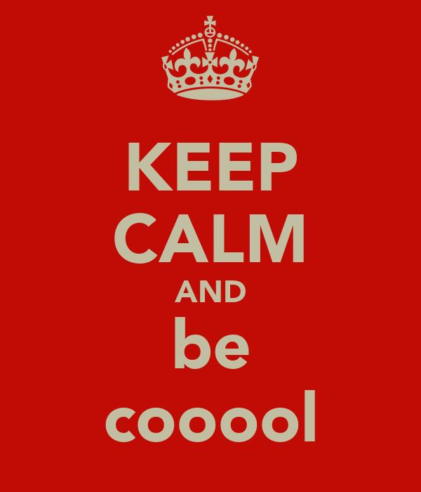 KEEP CALM AND be cooool