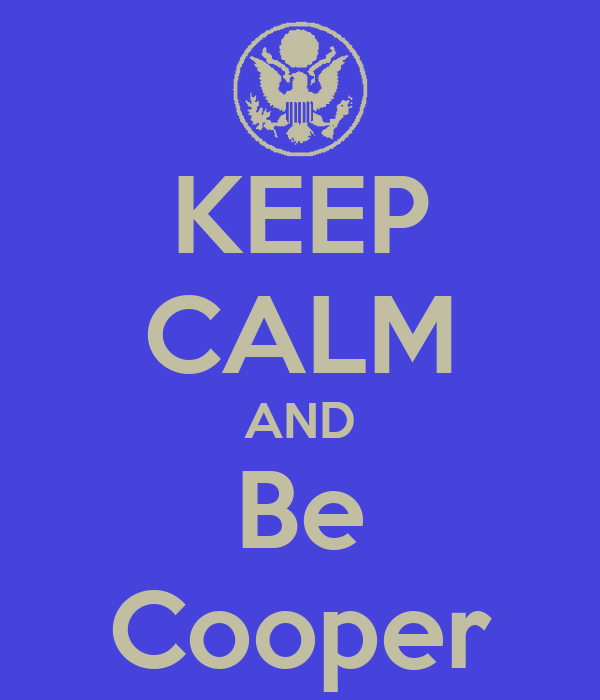 KEEP CALM AND Be Cooper