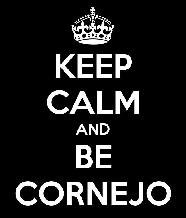 KEEP CALM AND BE CORNEJO