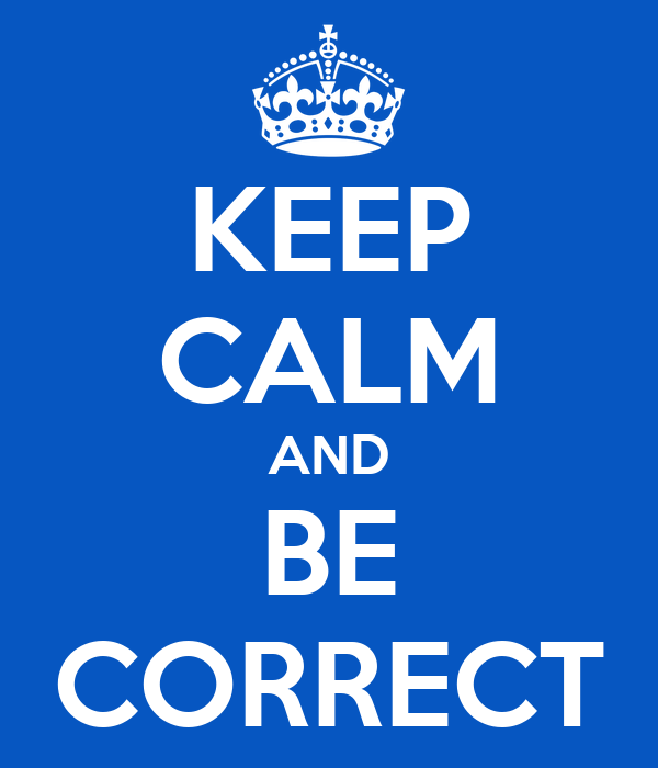 KEEP CALM AND BE CORRECT