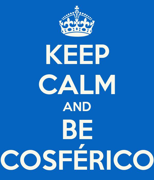 KEEP CALM AND BE COSFÉRICO
