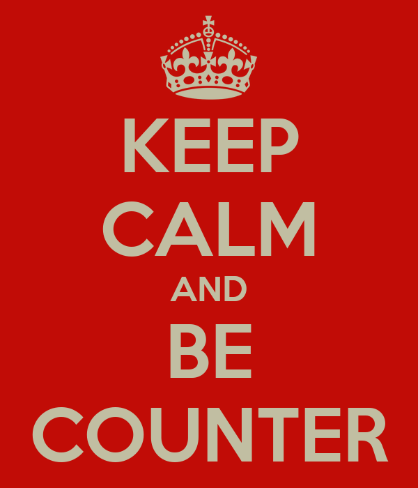 KEEP CALM AND BE COUNTER