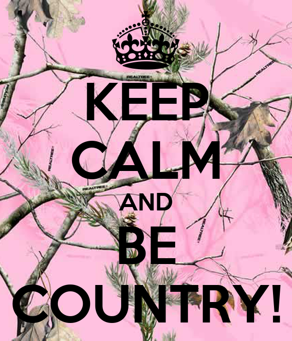 KEEP CALM AND BE COUNTRY!