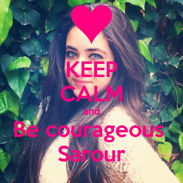 KEEP CALM and Be courageous  Sarour